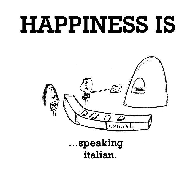 Happiness is, speaking italian.