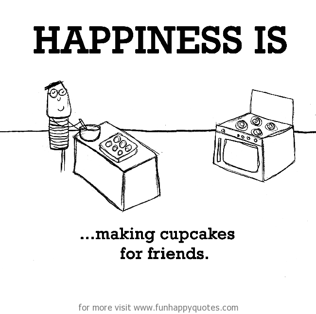 Happiness is, making cupcakes for friends.