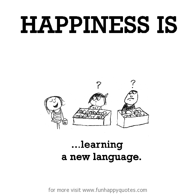 Happiness is, learning a new language.