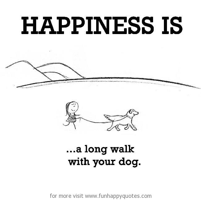 Happiness is, a long walk with your dog.