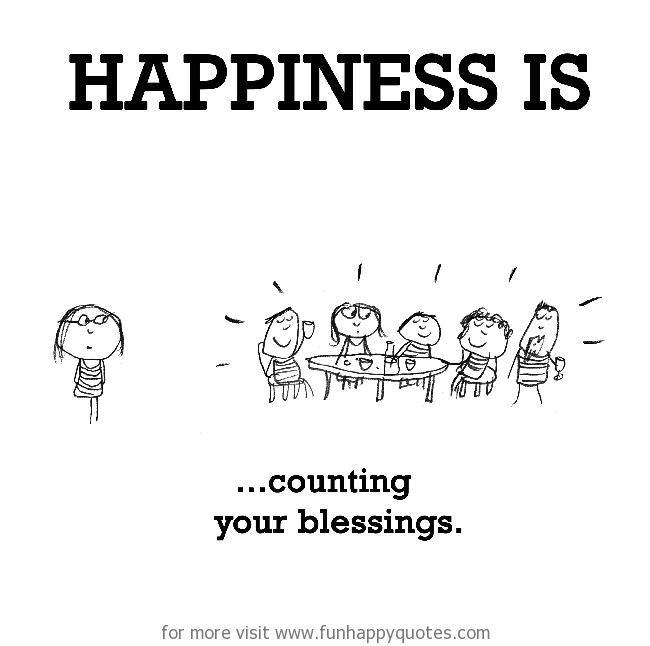 Happiness is, counting your blessings.