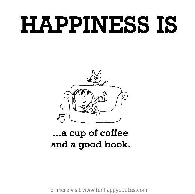 Happiness is, a cup of coffee and a good book.