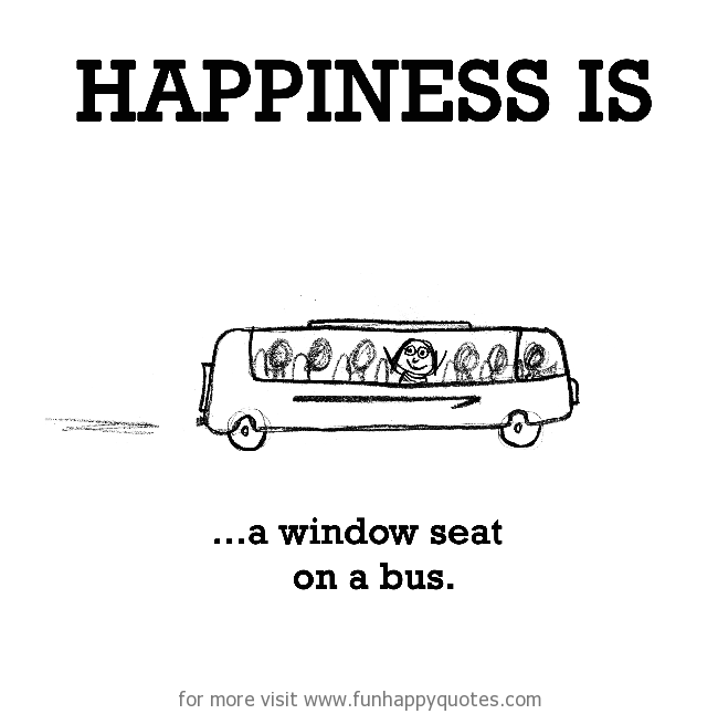 Happiness is, a window seat on a bus.