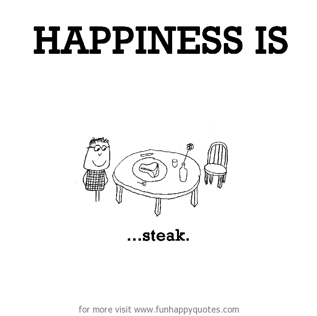 Happiness Is Steak Funny Happy