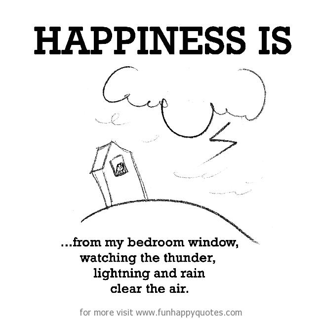 Happiness is, lightning and rain.