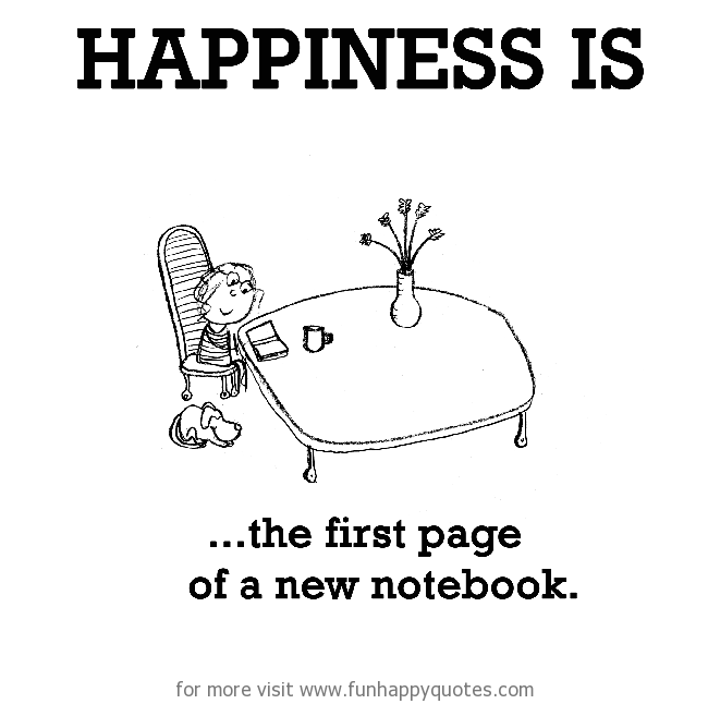 Happiness is, the first page of a new notebook.
