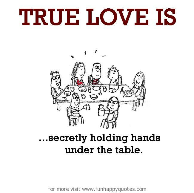 True Love is, secretly holding hands under the table.