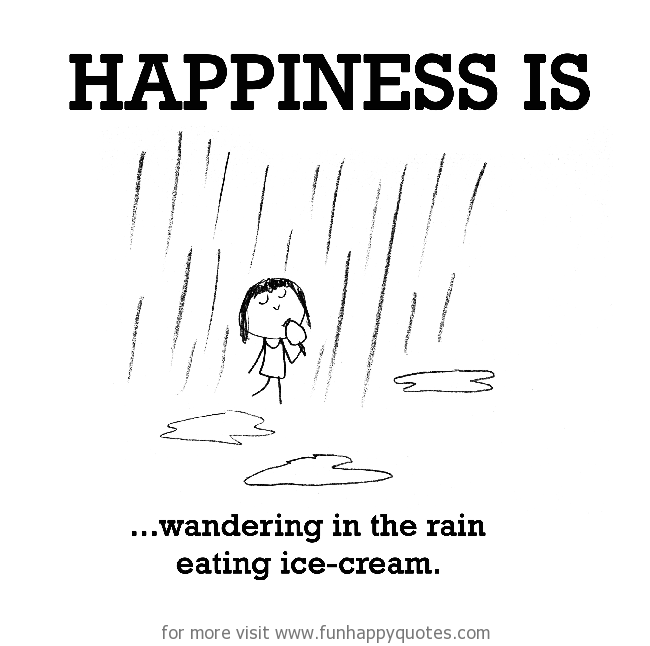 Happiness Is Wandering In The Rain Eating Ice Cream Funny Happy