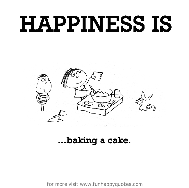 Happiness is, baking a cake.