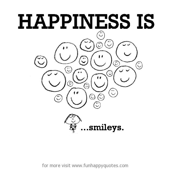 Happiness is, smileys.