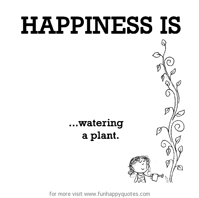 Happiness is, watering a plant.