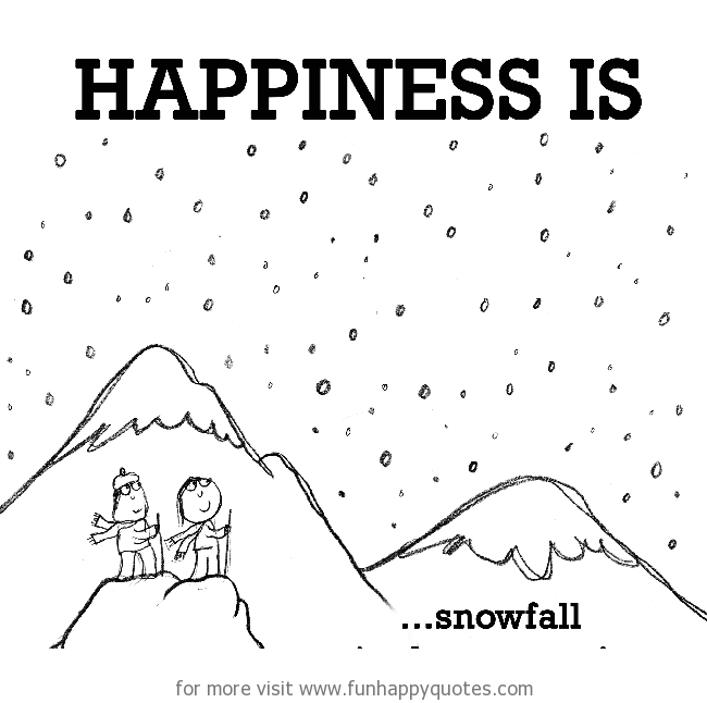 Happiness is, snowfall.