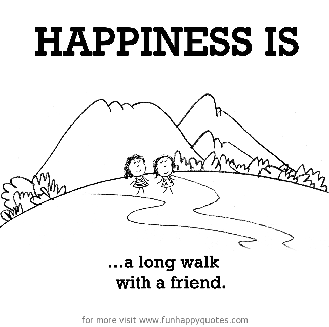 Happiness is, a long walk with friend.