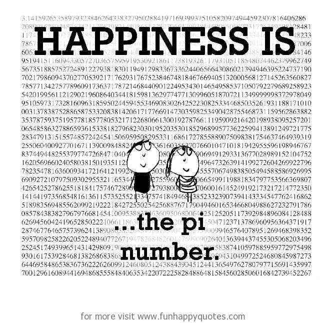Happiness is, the pi number.