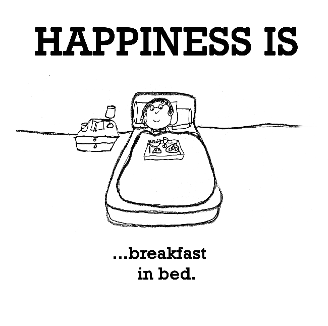 Happiness is, breakfast in bed.