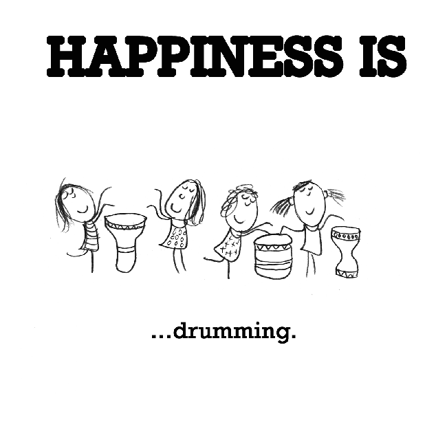 Happiness is, drumming.