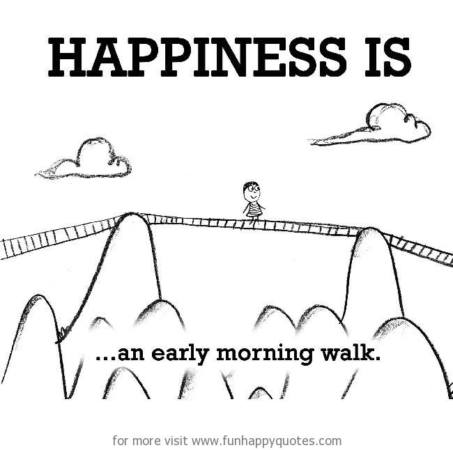 Happiness is, an early morning walk.