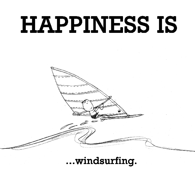 Happiness is, windsurfing.