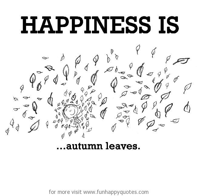 Happiness is, autumn leaves.