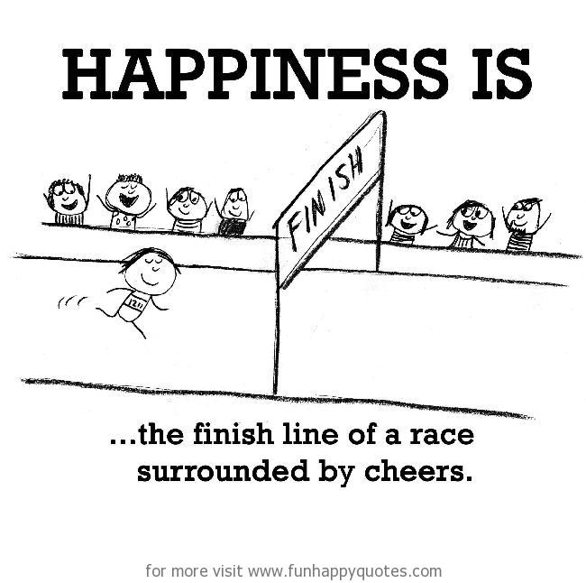 Happiness is, the finish line of a race surrounded by cheers.