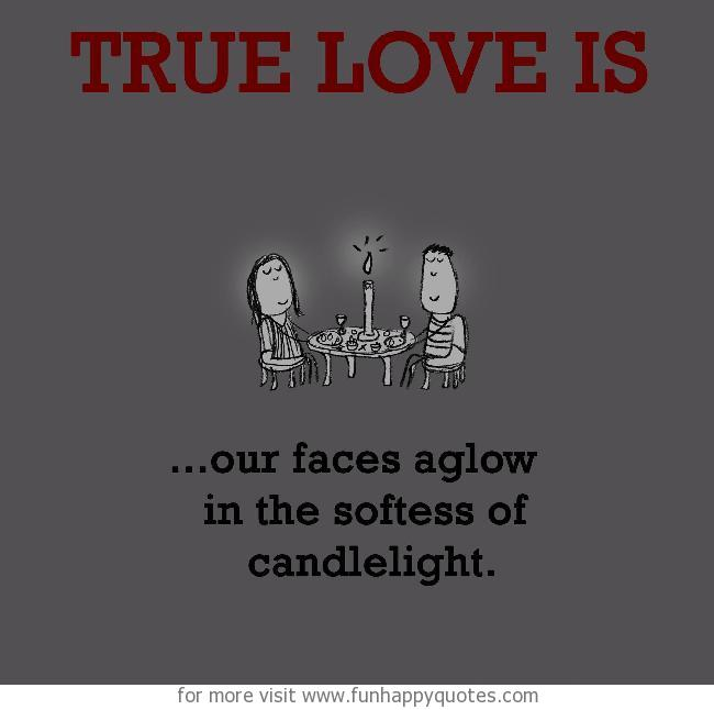 True Love is, our faces aglow in the softness of candlelight.