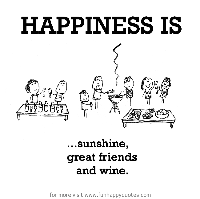 Happiness is, sunshine, great friends and wine.