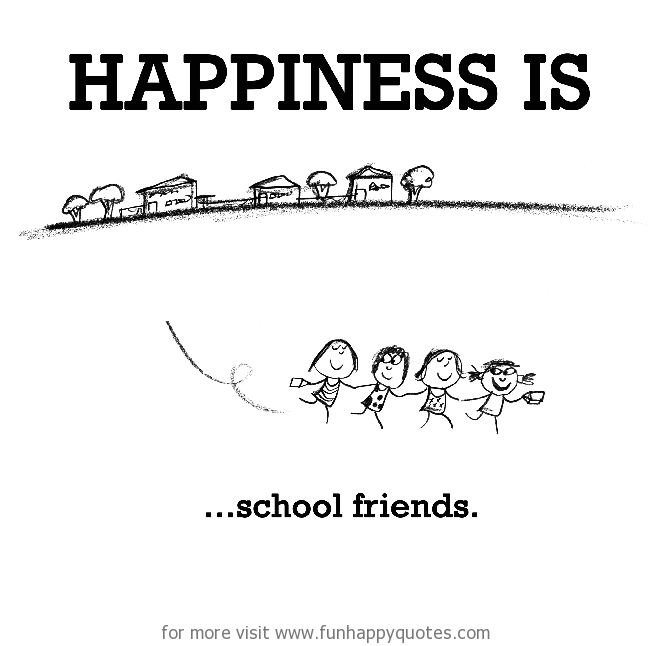 Happiness Is School Friends Funny Happy