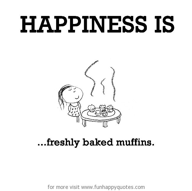 Happiness is, freshly baked muffins.