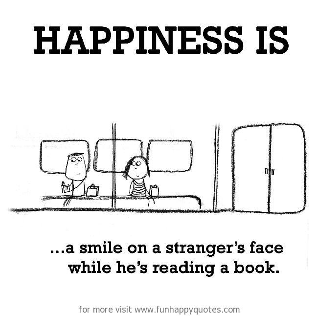 Happiness is, a smile on a stranger's face.