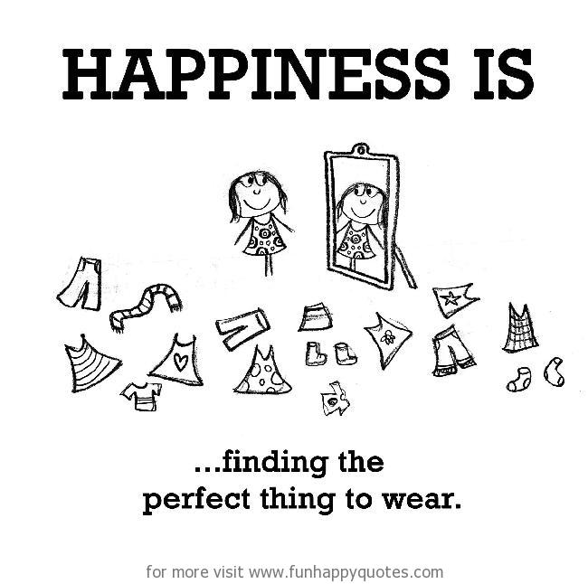 Happiness is, finding the perfect thing to wear.