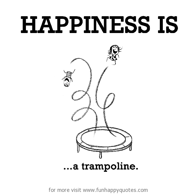 Happiness is, a trampoline.