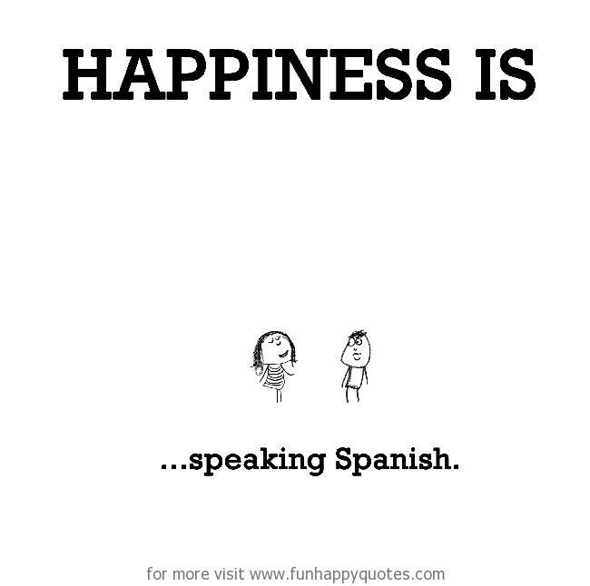 Happiness is, speaking Spanish.