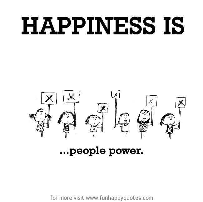 Happiness is, people power.