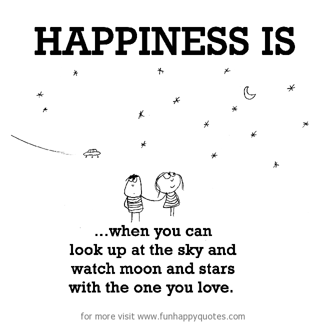 Happiness is, when you can look up at the sky and watch moon and stars with the one you love.