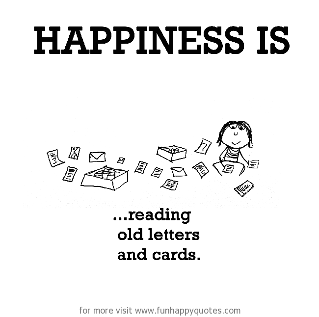 Happiness is, reading old letters and cards.