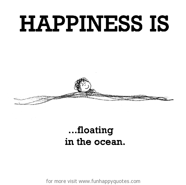 Happiness is, floating in the ocean.
