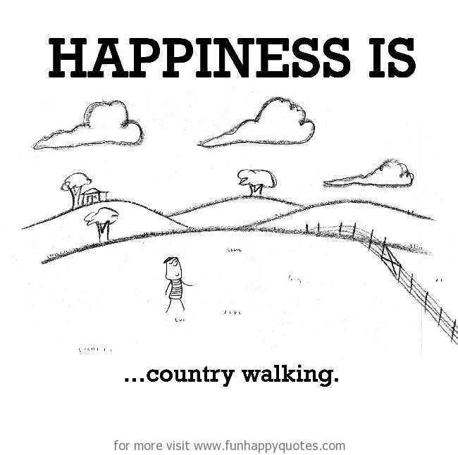 Happiness is, country walking.