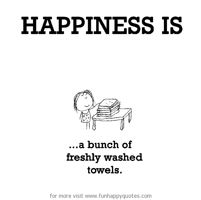 Happiness is, a bunch of freshly washed towels.
