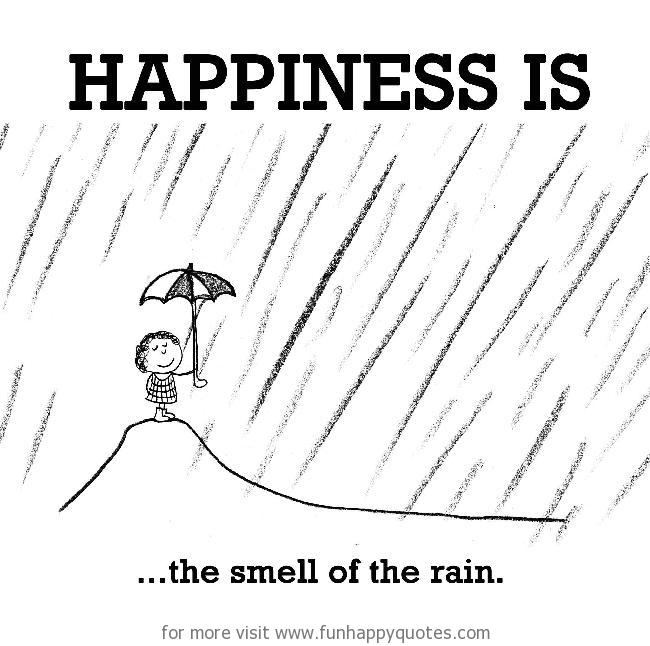 Happiness is, the smell of the rain.