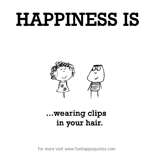 Happiness is, wearing clips in your hair.