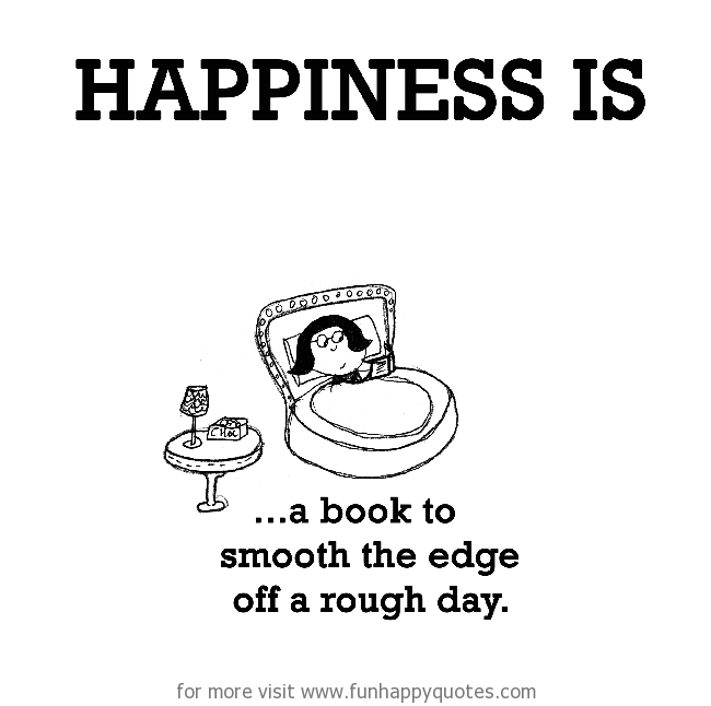 Happiness is, a book to smooth the edge off a rough day.