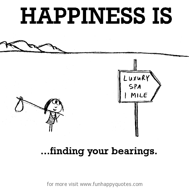 Happiness is, finding your bearings.