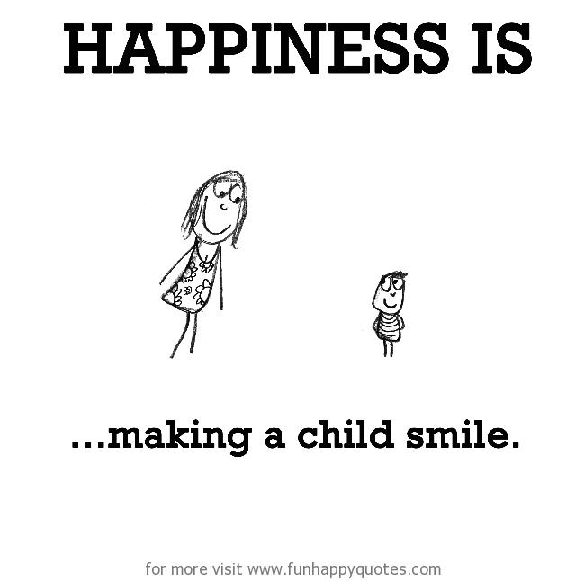 Happiness is, making a child smile.