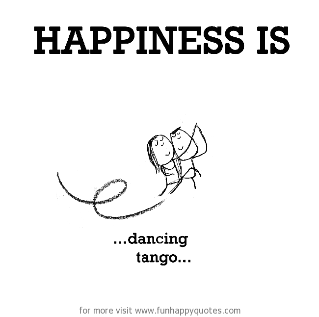 Happiness is, dancing tango.