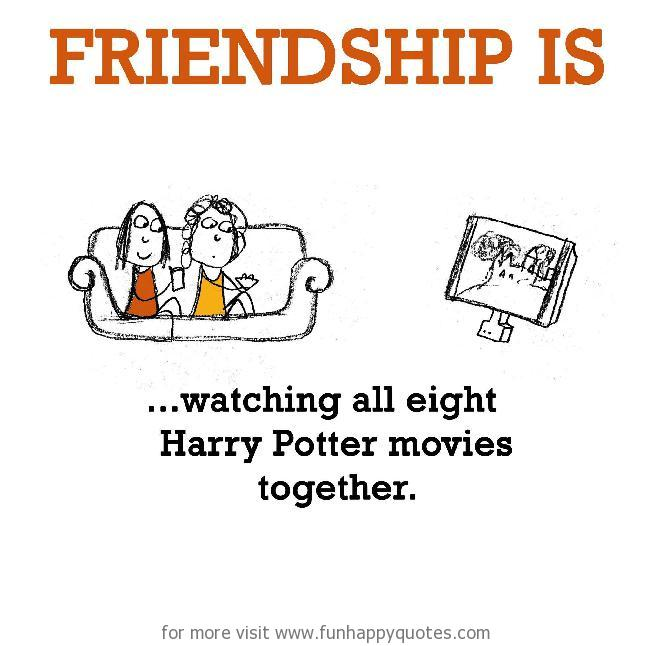 Friendship Quotes From Movies: Friendship Is, Watching All Eight Harry Potter Movies