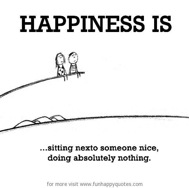 Happiness is, sitting next to someone nice.