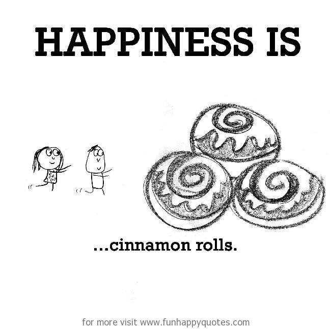 Happiness is, cinnamon rolls.