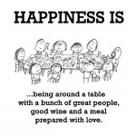 Happiness is, being around a table with a bunch of great people.