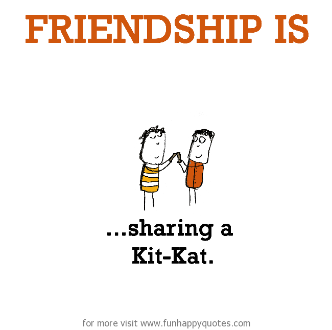Friendship is, sharing a Kit-Kat.