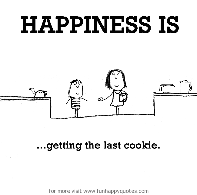 Happiness is, getting the last cookie.